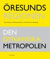 Öresundsregionen. Den dynamiska metropolen
