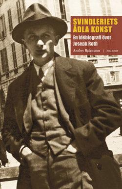 Svindleriets ädla konst. En idébiografi över Joseph Roth
